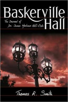 Baskerville Hall: The Journal of Dr. James Mortimer 1887-1928