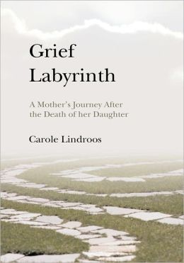 Grief Labyrinth: A Mother's Journey After the Death of Her Daughter