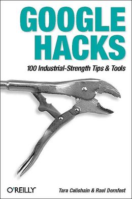 Google Hacks: 100 Industrial-Strength Tips and Tools