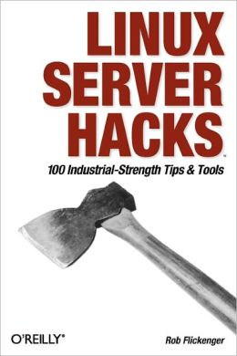 Linux Server Hacks: 100 Industrial-Strength Tips and Tricks