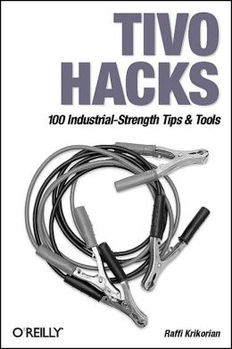 TiVo Hacks: 100 Industrial-Strength Tips and Techniques