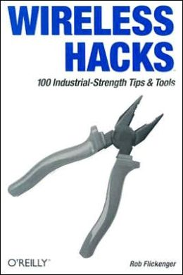 Wireless Hacks: 100 Industrial-Strength Tips and Techniques