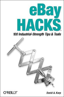 eBay Hacks: 100 Industrial Strength Tips and Tools