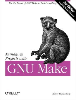 Managing Projects with GNU Make: Use the Power of GNU Make to Build Anything
