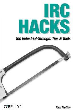 IRC Hacks: 100 Industrial-Strength Tips & Tools