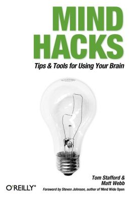 Mind Hacks: Tips and Tools for Using Your Brain