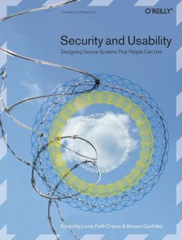 Security and Usability: Designing Secure Systems that People Can Use