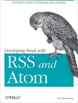 Developing Feeds with RSS and Atom: Developer's Guide to Syndicating News and Blogs