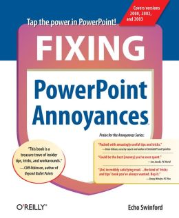 Fixing PowerPoint Annoyances: How to Fix the Most Annoying Things about Microsoft's Presentation Program