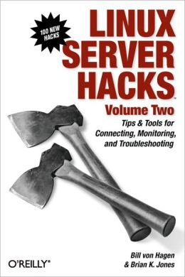 Linux Server Hacks, Volume Two: Tips & Tools for Connecting, Monitoring, and Troubleshooting