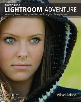 Photoshop Lightroom Adventure: Mastering Adobe's Next-Generation Tool for Digital Photographers