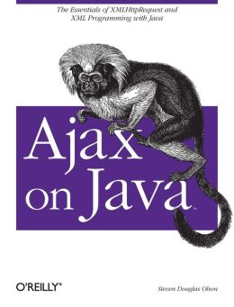 Ajax on Java: The Essentials of XMLHttpRequest and XML Programming with Java