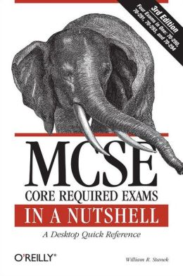 MCSE Core Required Exams in a Nutshell, Third Edition