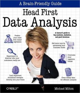 Head First Data Analysis: A Learner's Guide to Big Numbers, Statistics, and Good Decisions (Head First Series)