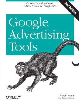 Google Advertising Tools: Cashing in with AdSense, AdWords, and the Google APIs (Animal Guide Series)