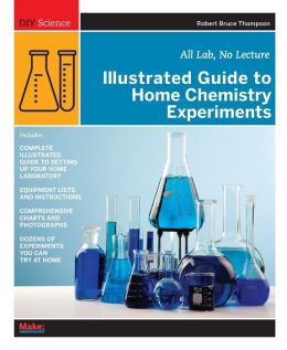 Illustrated Guide to Home Chemistry Experiments: All Lab, No Lecture (DIY Science Series)
