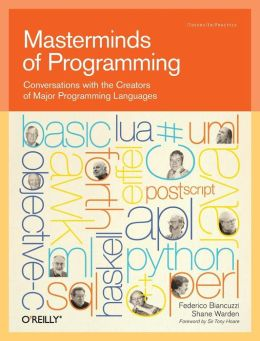 Masterminds of Programming: Conversations with the Creators of Major Programming Languages (Theory in Practice (O'Reilly) Series)