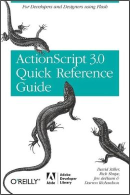The ActionScript 3.0 Quick Reference Guide: For Developers and Designers Using Flash CS4 Professional