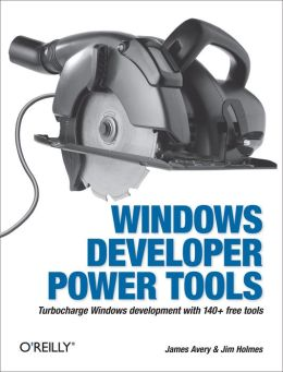 Windows Developer Power Tools: Turbocharge Windows Development with 170+ Free Tools