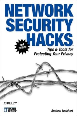 Network Security Hacks: Tips and Tools for Protecting Your Privacy (Hacks Series)