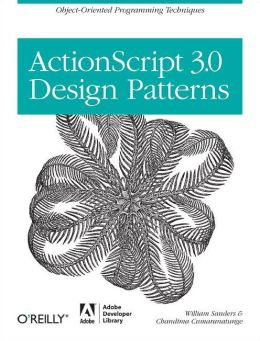 ActionScript 3.0 Design Patterns: Object-Oriented Programming Techniques