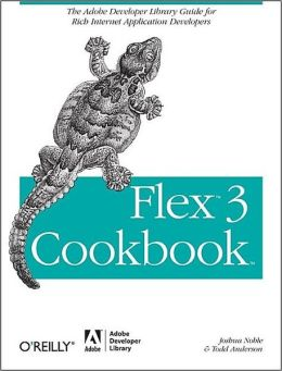 Flex 3 Cookbook: The Adobe Developer Library Guide for Rich Internet Application Developers