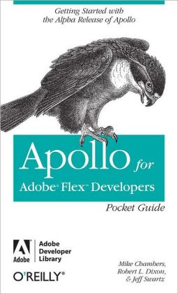 Apollo for Adobe Flex Developers Pocket Guide: A Developer's Reference for Apollo's Alpha Release