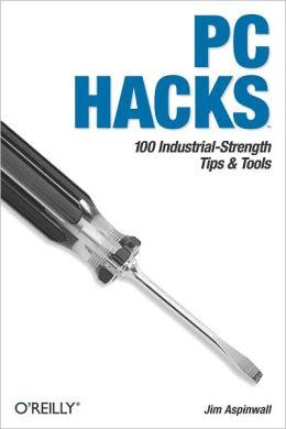 PC Hacks: 100 Industrial-Strength Tips & Tools