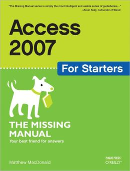 Access 2007 for Starters: The Missing Manual: The Missing Manual