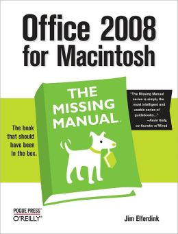 Office 2008 for Macintosh: The Missing Manual: The Missing Manual