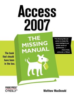 Access 2007: The Missing Manual: The Missing Manual