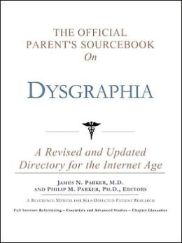 The Official Parent's SourceBook on Dysgraphia (Official Parents Guide Series)