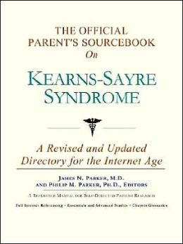 The Official Parent's SourceBook on Kearns-Sayre Syndrome (The Official Parent's Guide Series)