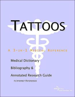 Tattoos - a Medical Dictionary, Bibliography, and Annotated Research Guide to Internet References