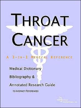 Throat Cancer - a Medical Dictionary, Bibliography, and Annotated Research Guide to Internet References