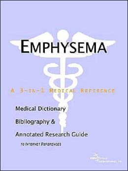 Emphysema - a Medical Dictionary, Bibliography, and Annotated Research Guide to Internet References
