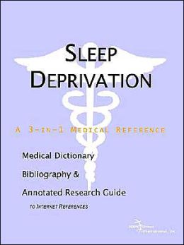 Sleep Deprivation - A Medical Dictionary, Bibliography, and Annotated Research Guide to Internet References