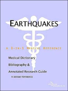 Earthquakes - a Medical Dictionary, Bibliography, and Annotated Research Guide to Internet References