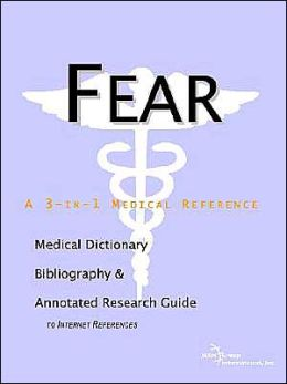 Fear - A Medical Dictionary, Bibliography, and Annotated Research Guide to Internet References
