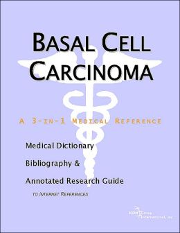 Basal Cell Carcinoma - A Medical Dictionary, Bibliography, and Annotated Research Guide to Internet References