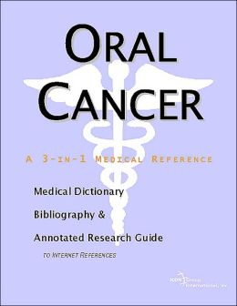 Oral Cancer - a Medical Dictionary, Bibliography, and Annotated Research Guide to Internet References