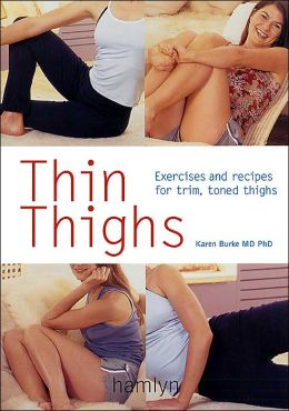 Thin Thighs: Exercises and Recipes for Trim, Toned Thighs
