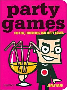 Party Games: 100 Fun, Flirtatious and Boozy Games