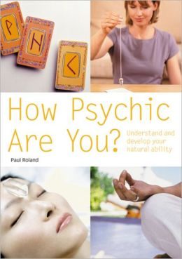 How Psychic Are You?: Understand and Develop Your Natural Ability