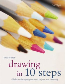 Drawing in 10 Steps: All the Techniques You Need in Just One Drawing