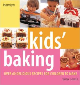Kids' Baking: Over 60 Delicious Recipes for Children to Make
