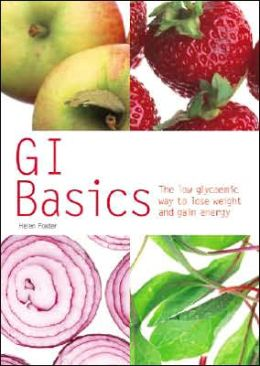GI Basics: The Low Glycaemic Way to Lose Weight and Gain Energy