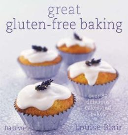 Great Gluten-Free Baking : Over 80 Delicious Cakes and Bakes