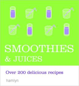 Smoothies & Juices: Over 200 Delicious Recipes