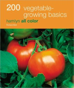 200 Vegetable-Growing Basics: Hamlyn All Color
